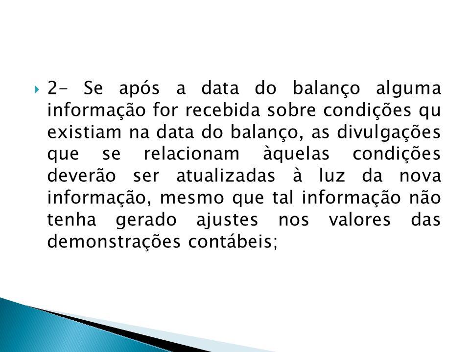 2- Se após a data do balanço alguma informação for recebida sobre condições qu existiam na data do balanço, as divulgações que se relacionam àquelas c