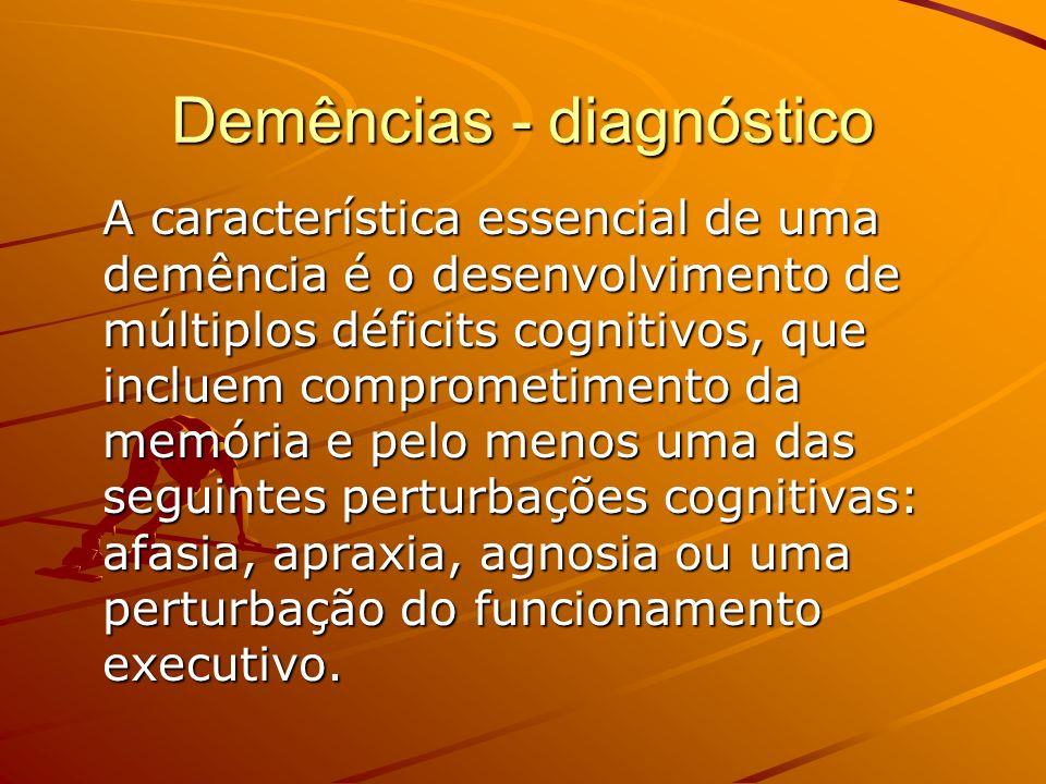 Demências - diagnóstico A característica essencial de uma demência é o desenvolvimento de múltiplos déficits cognitivos, que incluem comprometimento d