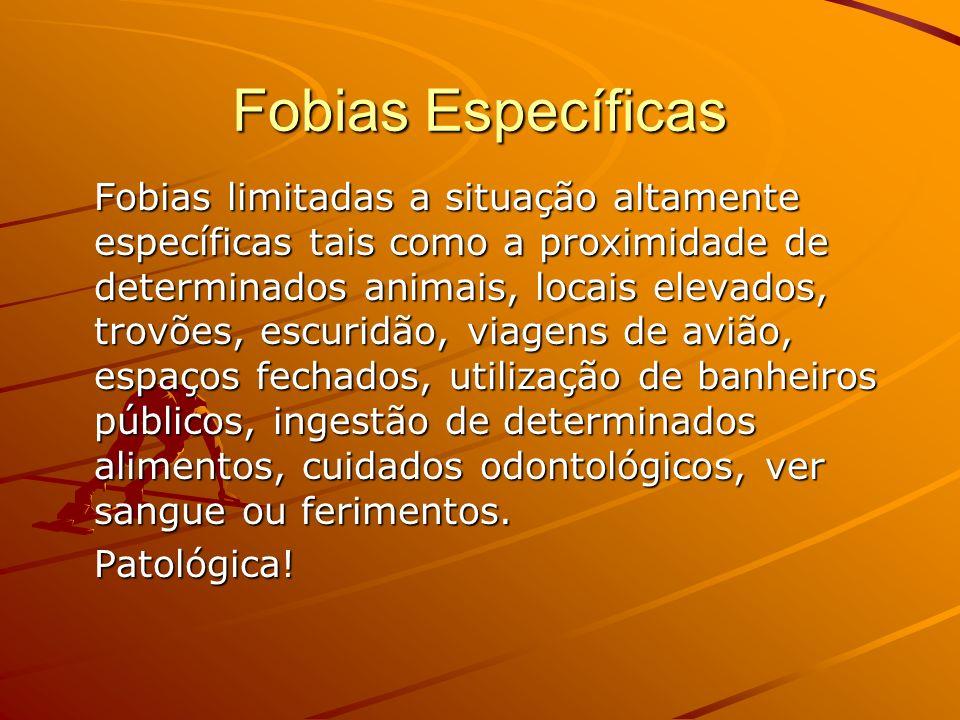 Fobias Específicas Fobias limitadas a situação altamente específicas tais como a proximidade de determinados animais, locais elevados, trovões, escuri