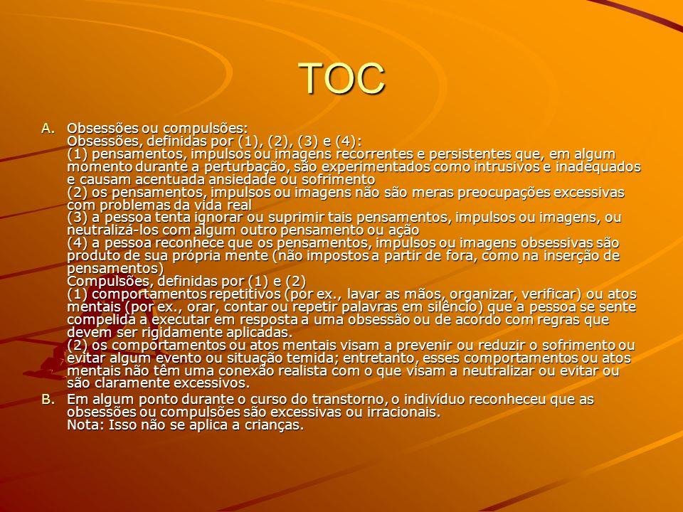 TOC A.Obsessões ou compulsões: Obsessões, definidas por (1), (2), (3) e (4): (1) pensamentos, impulsos ou imagens recorrentes e persistentes que, em a