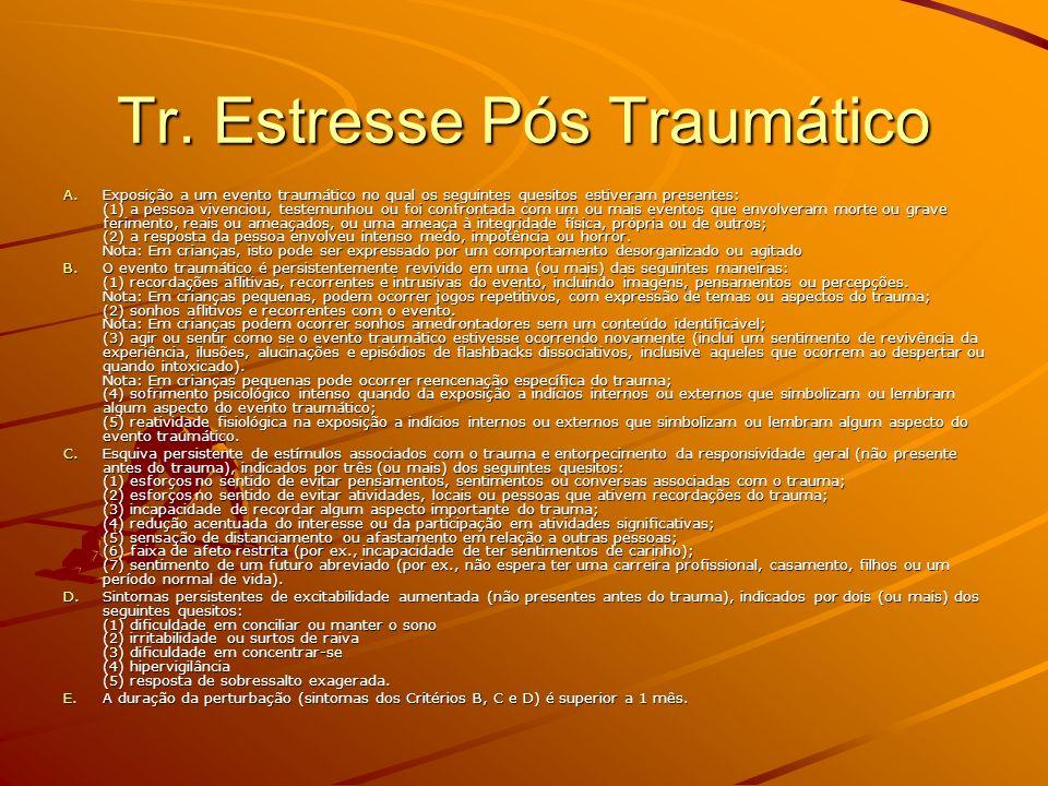 Tr. Estresse Pós Traumático A.Exposição a um evento traumático no qual os seguintes quesitos estiveram presentes: (1) a pessoa vivenciou, testemunhou
