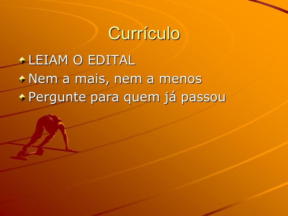 Currículo LEIAM O EDITAL Nem a mais, nem a menos Pergunte para quem já passou