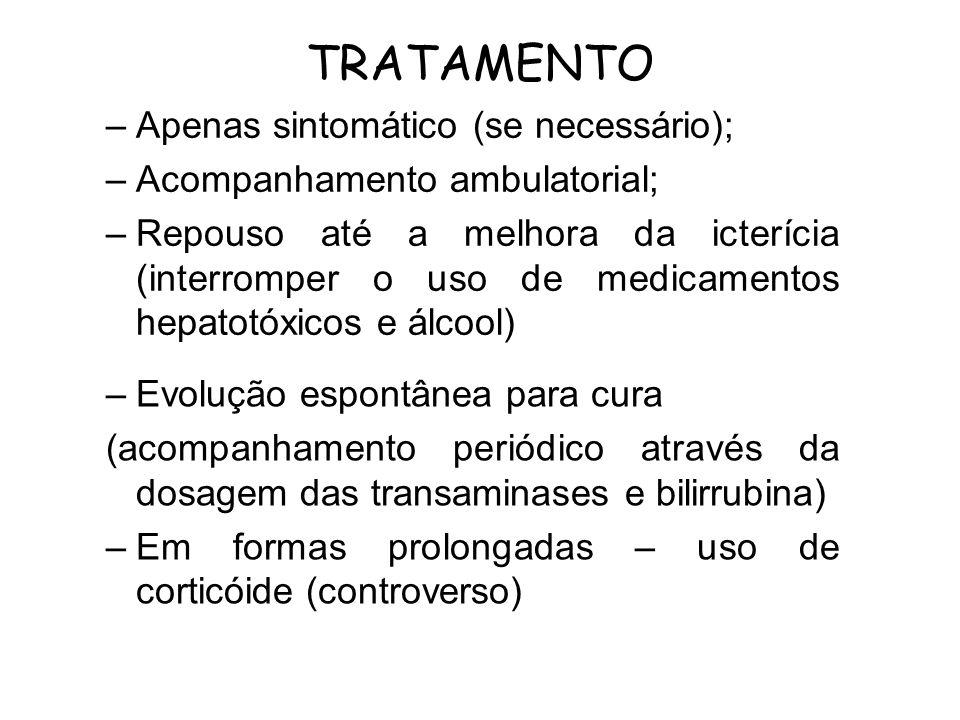 –Evolução espontânea para cura (acompanhamento periódico através da dosagem das transaminases e bilirrubina) –Em formas prolongadas – uso de corticóid
