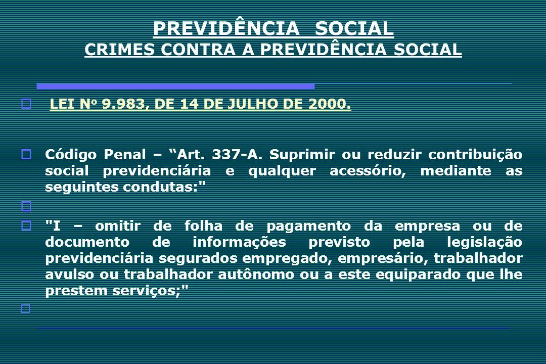 PREVIDÊNCIA SOCIAL CRIMES CONTRA A PREVIDÊNCIA SOCIAL LEI N o 9.983, DE 14 DE JULHO DE 2000.LEI N o 9.983, DE 14 DE JULHO DE 2000. Código Penal – Art.
