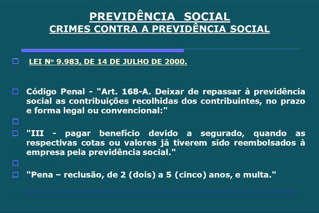 PREVIDÊNCIA SOCIAL CRIMES CONTRA A PREVIDÊNCIA SOCIAL LEI N o 9.983, DE 14 DE JULHO DE 2000. LEI N o 9.983, DE 14 DE JULHO DE 2000. Código Penal -