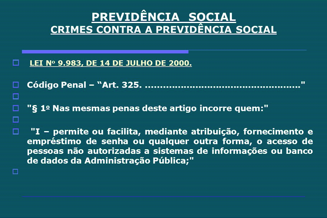 PREVIDÊNCIA SOCIAL CRIMES CONTRA A PREVIDÊNCIA SOCIAL LEI N o 9.983, DE 14 DE JULHO DE 2000. LEI N o 9.983, DE 14 DE JULHO DE 2000. Código Penal – Art