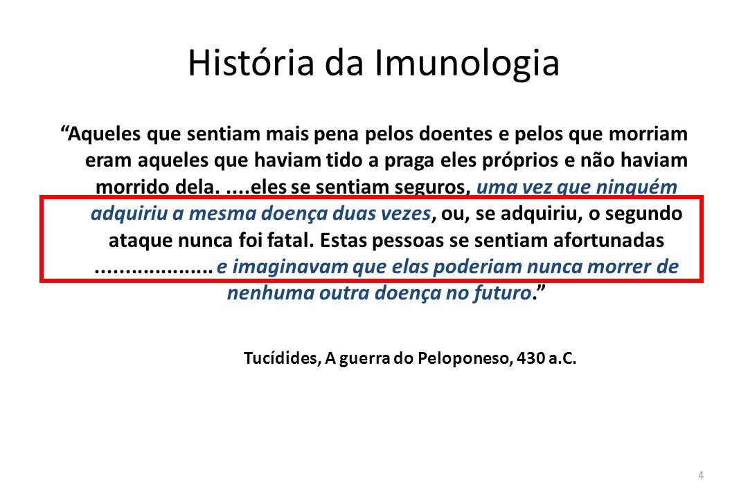 História da Imunologia Aqueles que sentiam mais pena pelos doentes e pelos que morriam eram aqueles que haviam tido a praga eles próprios e não haviam
