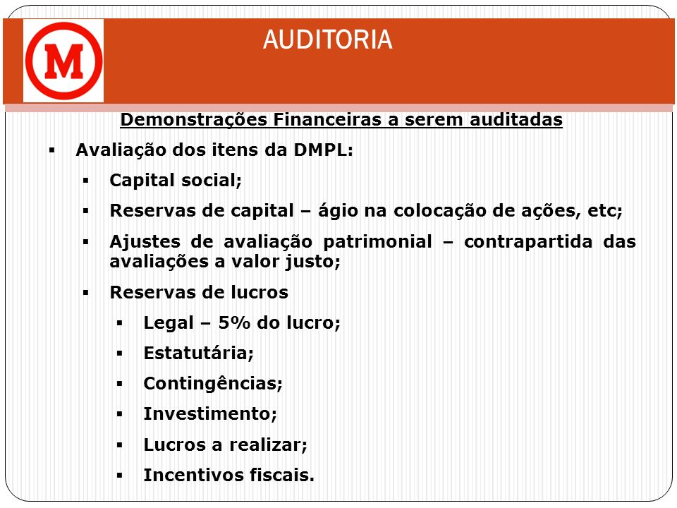 AUDITORIA Demonstrações Financeiras a serem auditadas DFC – segregação em 3 itens: Operações; Financiamentos; Investimentos; Deve obedecer ao CPC 03; DVA – obrigatória para cias.
