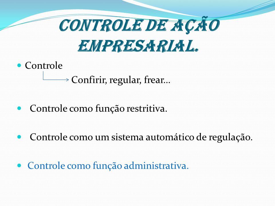 Controle de ação empresarial. Controle Confirir, regular, frear… Controle como função restritiva. Controle como um sistema automático de regulação. Co
