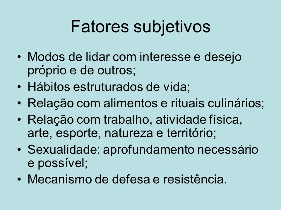 Fatores subjetivos Modos de lidar com interesse e desejo próprio e de outros; Hábitos estruturados de vida; Relação com alimentos e rituais culinários