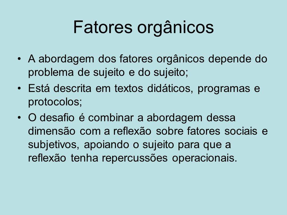 Fatores orgânicos A abordagem dos fatores orgânicos depende do problema de sujeito e do sujeito; Está descrita em textos didáticos, programas e protoc
