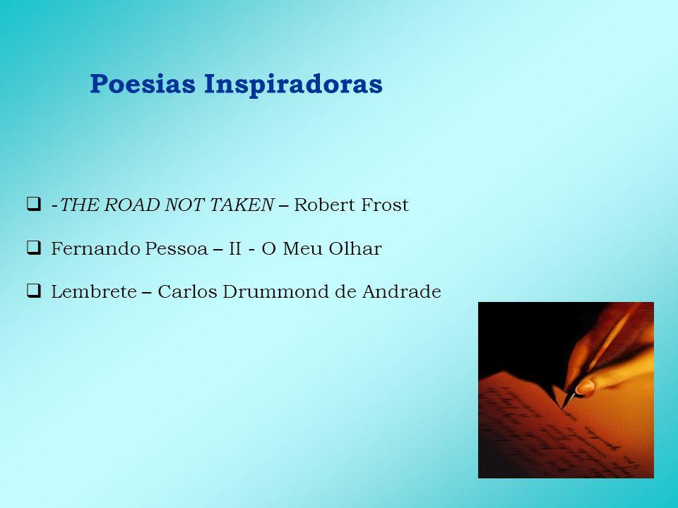 Poesias Inspiradoras - THE ROAD NOT TAKEN – Robert Frost Fernando Pessoa – II - O Meu Olhar Lembrete – Carlos Drummond de Andrade
