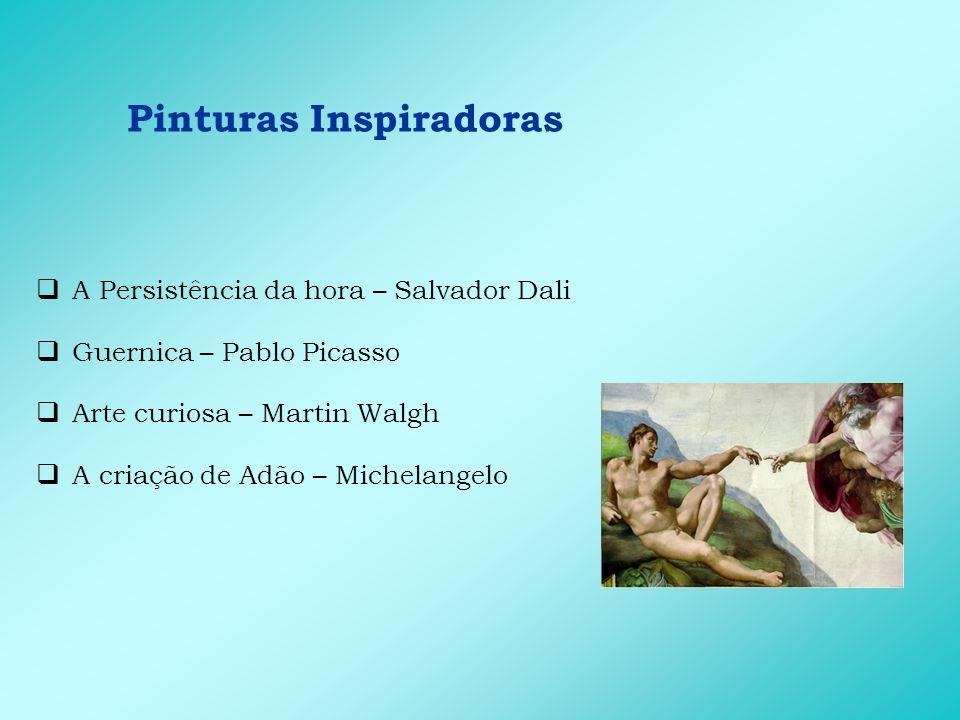 Pinturas Inspiradoras A Persistência da hora – Salvador Dali Guernica – Pablo Picasso Arte curiosa – Martin Walgh A criação de Adão – Michelangelo
