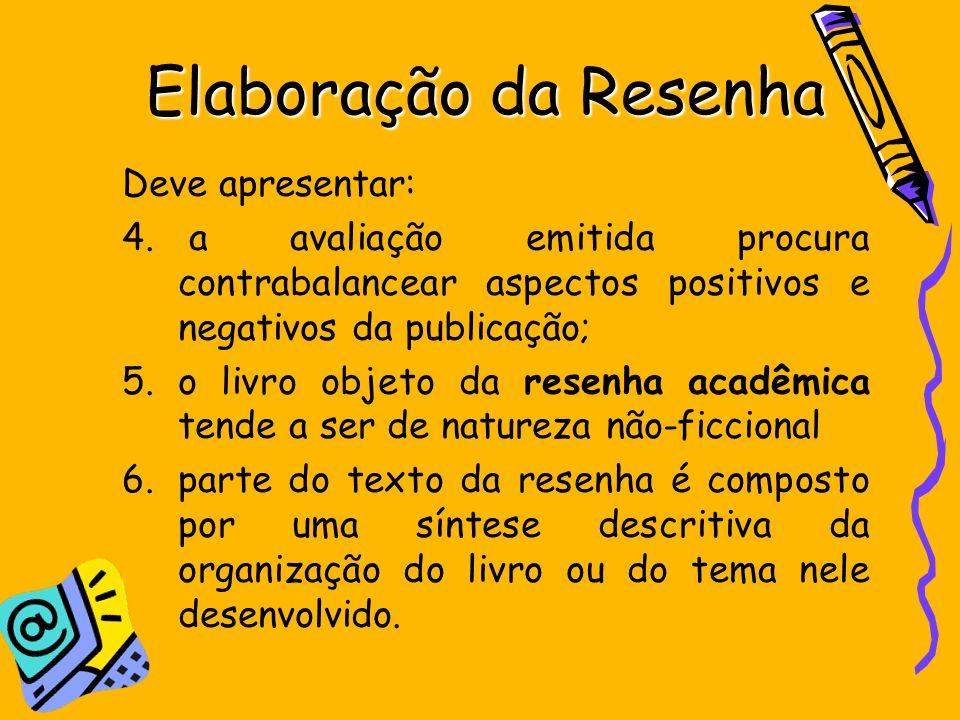 Elaboração da Resenha Deve apresentar: 4. a avaliação emitida procura contrabalancear aspectos positivos e negativos da publicação; 5.o livro objeto d