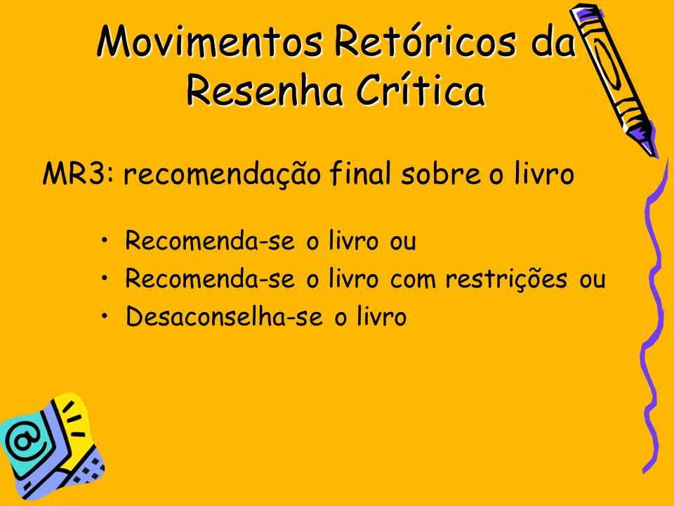 Movimentos Retóricos da Resenha Crítica Recomenda-se o livro ou Recomenda-se o livro com restrições ou Desaconselha-se o livro MR3: recomendação final