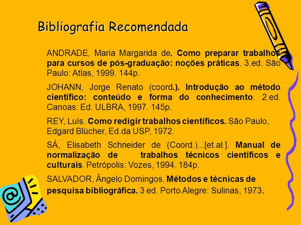 Bibliografia Recomendada ANDRADE, Maria Margarida de. Como preparar trabalhos para cursos de pós-graduação: noções práticas. 3.ed. São Paulo: Atlas, 1