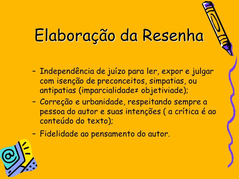 Elaboração da Resenha –Independência de juízo para ler, expor e julgar com isenção de preconceitos, simpatias, ou antipatias (imparcialidade objetivia