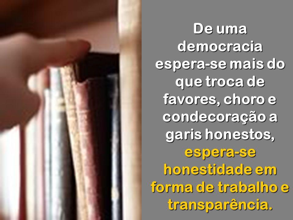 Ou o Brasil encontra e defende esses valores e abomina Zecas, Gérsons, Dirceus, Dudas e todos os marketeiros que chamam desonestidades flagrantes de e