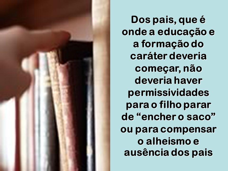 Dos pais, que é onde a educação e a formação do caráter deveria começar, não deveria achar certo quando o filho(a) conta como enganou uma menina(o) pa