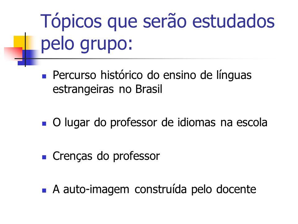 Tópicos que serão estudados pelo grupo: Percurso histórico do ensino de línguas estrangeiras no Brasil O lugar do professor de idiomas na escola Crenç