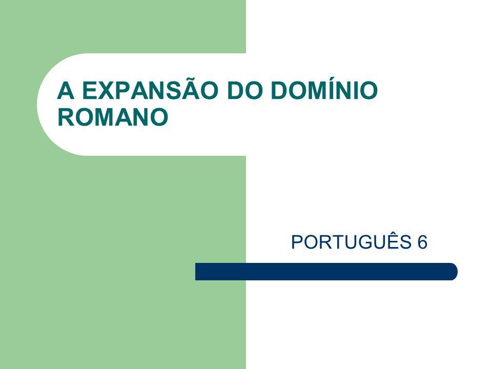 A EXPANSÃO DO DOMÍNIO ROMANO PORTUGUÊS 6
