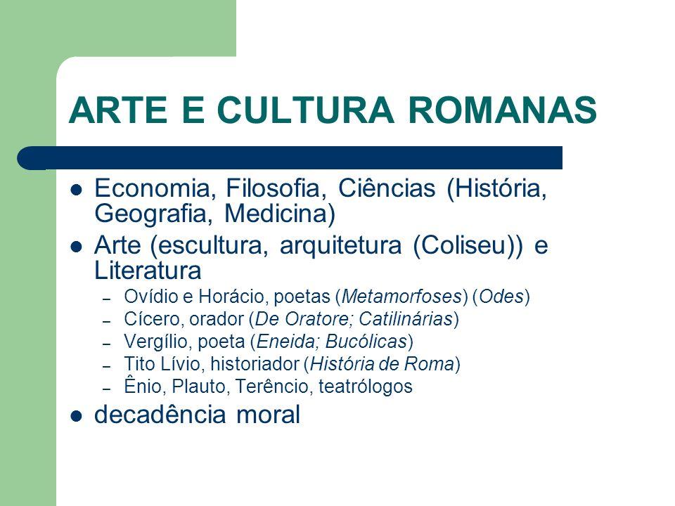 ARTE E CULTURA ROMANAS Economia, Filosofia, Ciências (História, Geografia, Medicina) Arte (escultura, arquitetura (Coliseu)) e Literatura – Ovídio e H