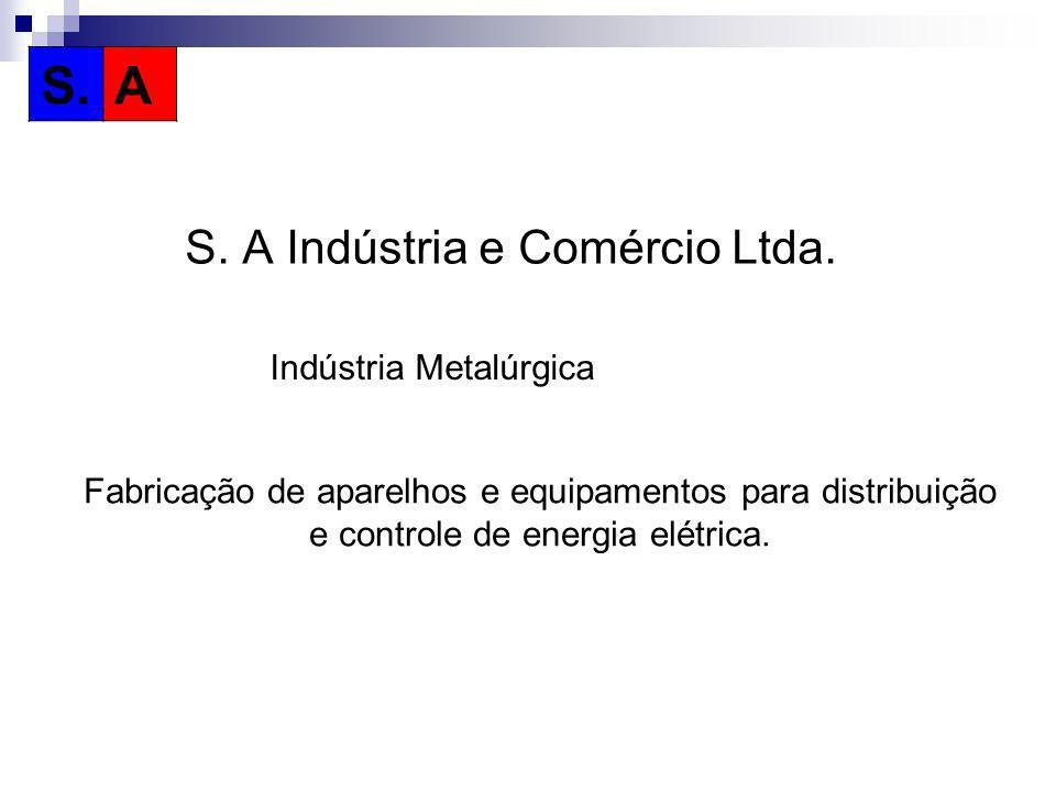 S. A Indústria e Comércio Ltda. Fabricação de aparelhos e equipamentos para distribuição e controle de energia elétrica. S.A Indústria Metalúrgica