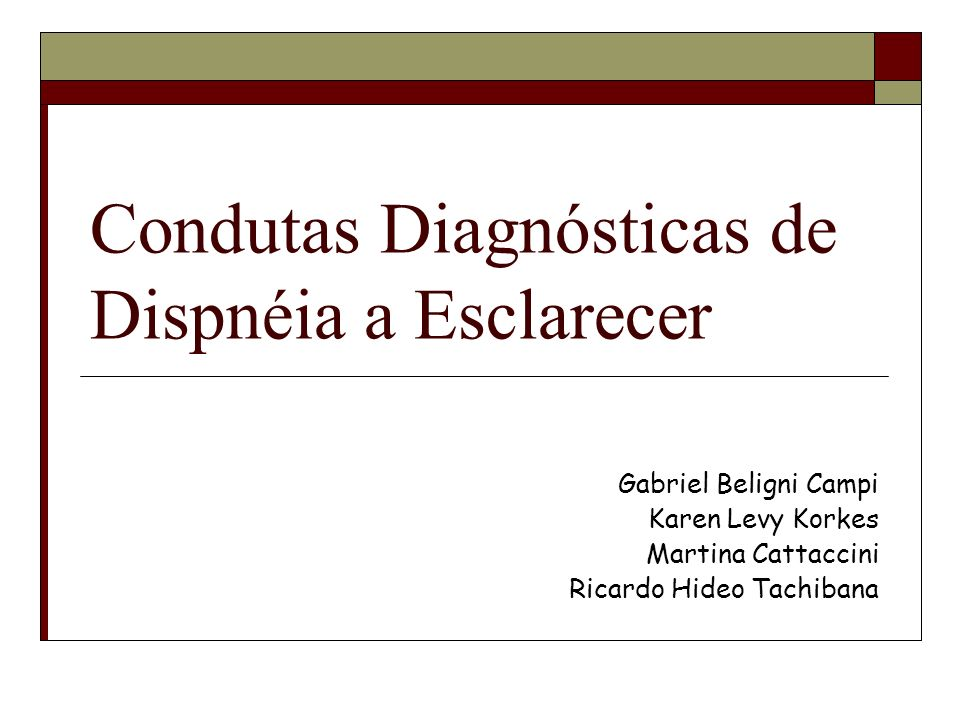 Condutas Diagnósticas de Dispnéia a Esclarecer Gabriel Beligni Campi Karen Levy Korkes Martina Cattaccini Ricardo Hideo Tachibana