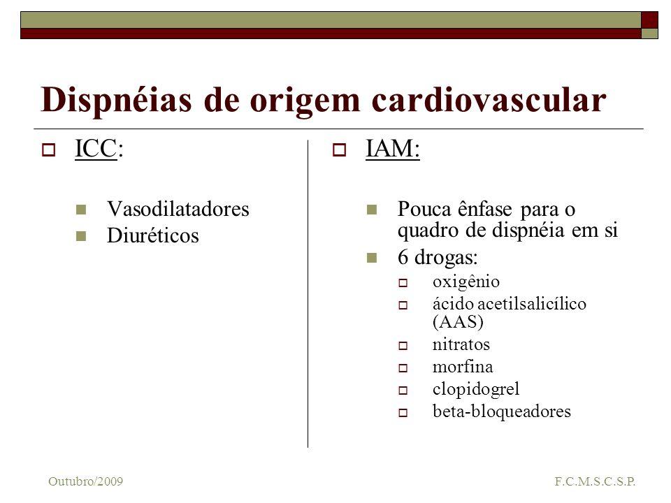 Dispnéias de origem cardiovascular ICC: Vasodilatadores Diuréticos IAM: Pouca ênfase para o quadro de dispnéia em si 6 drogas: oxigênio ácido acetilsa