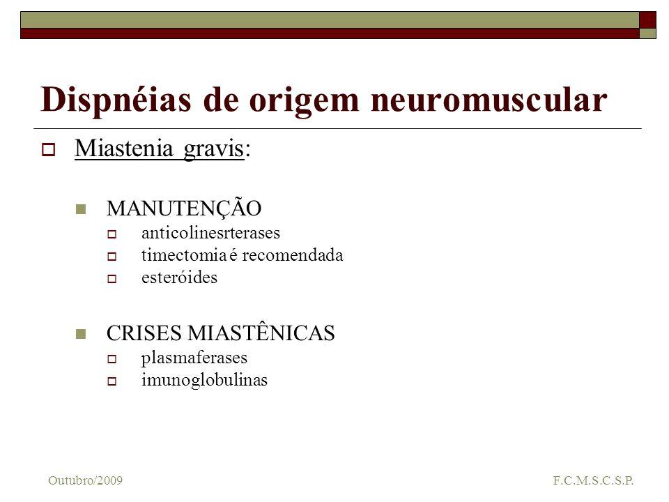 Dispnéias de origem neuromuscular Miastenia gravis: MANUTENÇÃO anticolinesrterases timectomia é recomendada esteróides CRISES MIASTÊNICAS plasmaferase