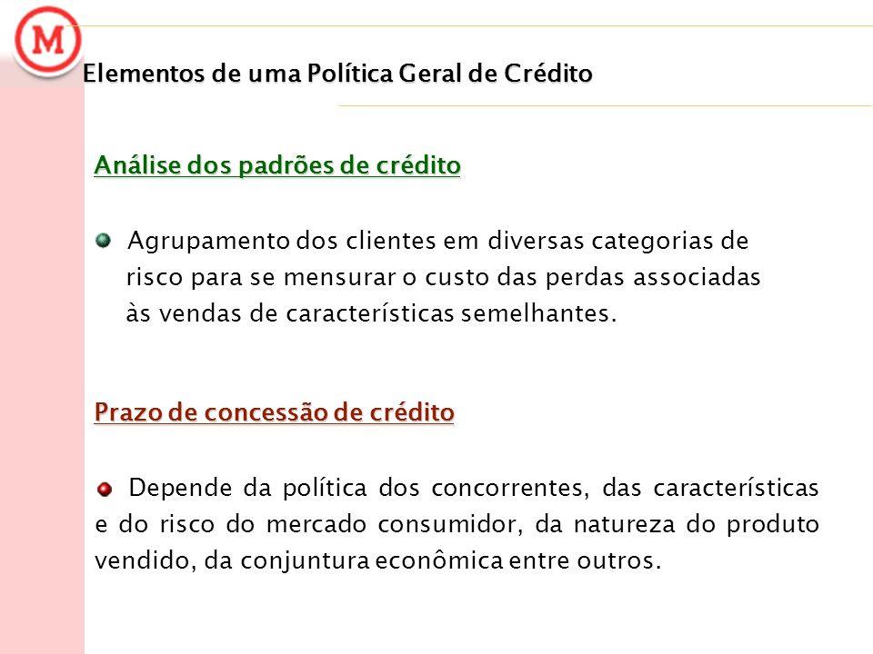 Elementos de uma Política Geral de Crédito Análise dos padrões de crédito Agrupamento dos clientes em diversas categorias de risco para se mensurar o