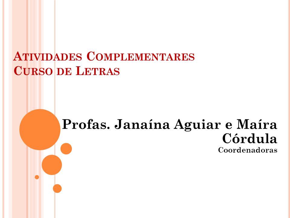 A TIVIDADES C OMPLEMENTARES C URSO DE L ETRAS Profas. Janaína Aguiar e Maíra Córdula Coordenadoras