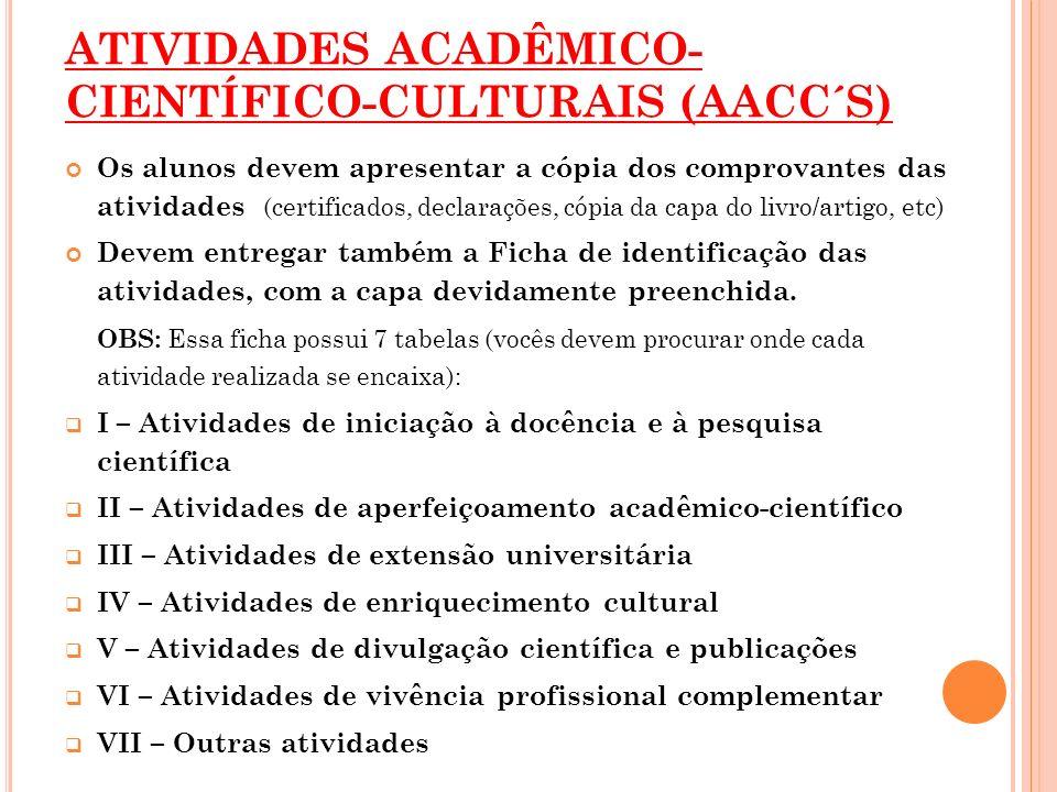 ATIVIDADES ACADÊMICO- CIENTÍFICO-CULTURAIS (AACC´S) Os alunos devem apresentar a cópia dos comprovantes das atividades (certificados, declarações, cóp