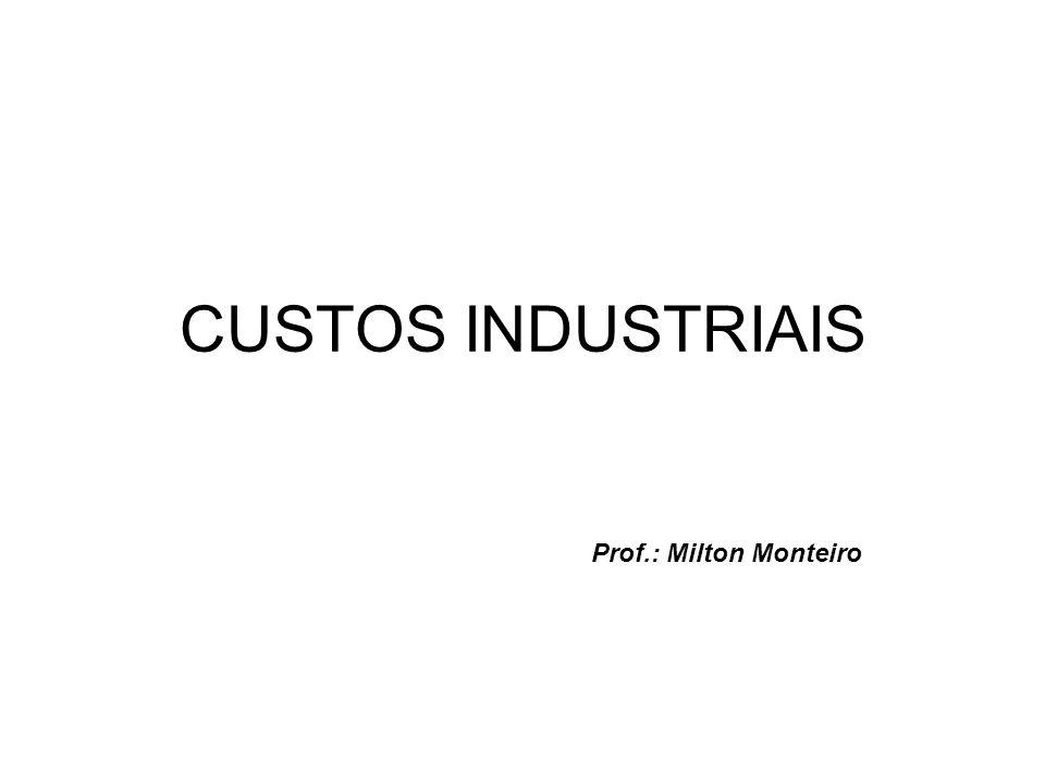 CUSTOS INDUSTRIAIS Prof.: Milton Monteiro