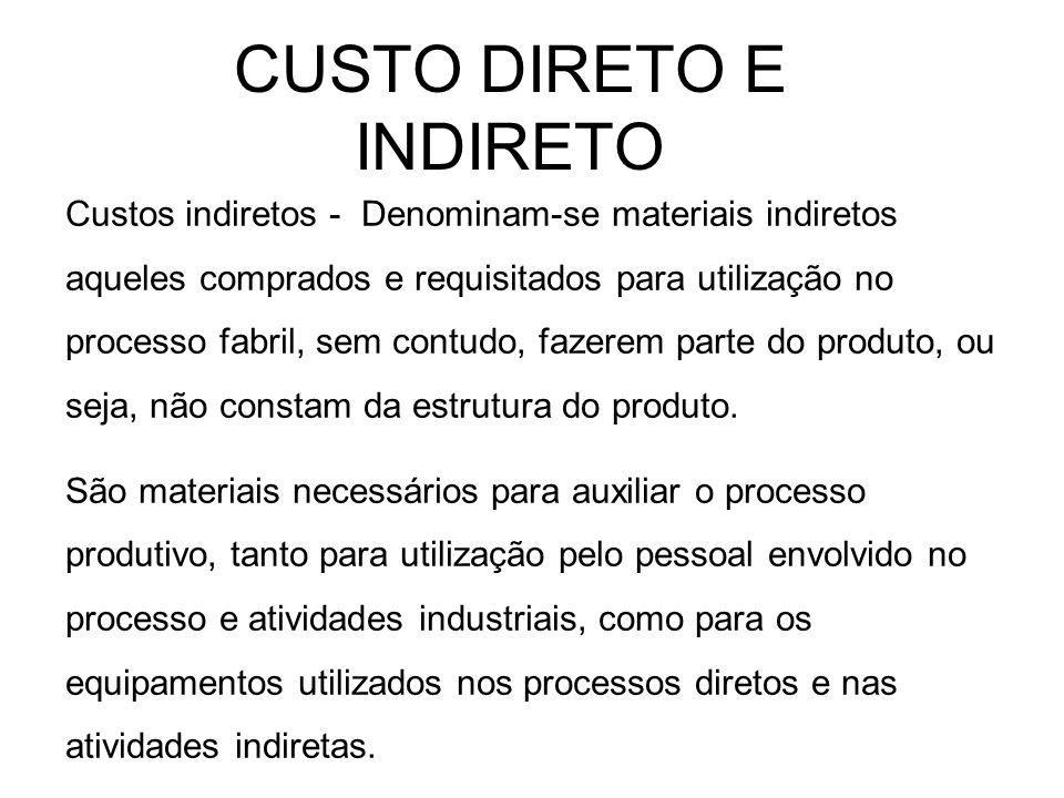 CUSTO DIRETO E INDIRETO Custos indiretos - Denominam-se materiais indiretos aqueles comprados e requisitados para utilização no processo fabril, sem c