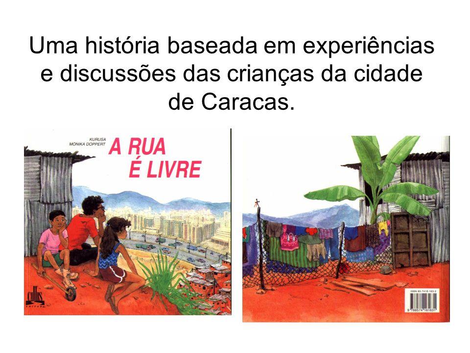 Uma história baseada em experiências e discussões das crianças da cidade de Caracas.