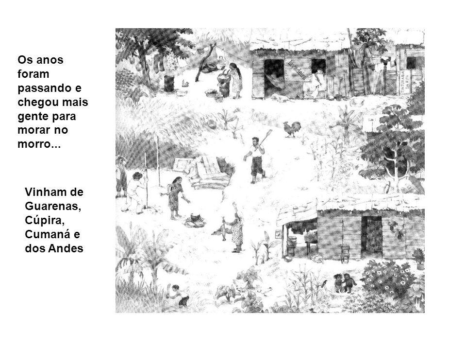Os anos foram passando e chegou mais gente para morar no morro... Vinham de Guarenas, Cúpira, Cumaná e dos Andes