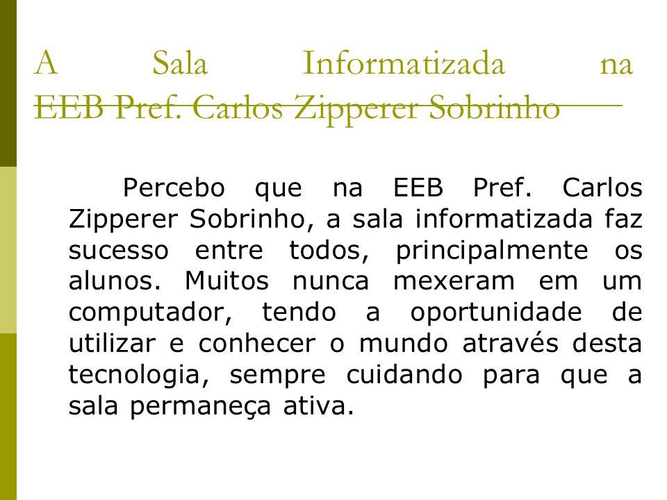 A Sala Informatizada na EEB Pref. Carlos Zipperer Sobrinho Percebo que na EEB Pref. Carlos Zipperer Sobrinho, a sala informatizada faz sucesso entre t