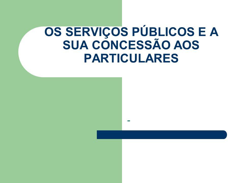 OS SERVIÇOS PÚBLICOS E A SUA CONCESSÃO AOS PARTICULARES -