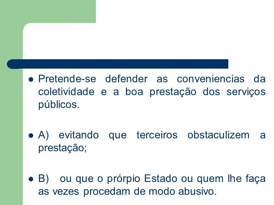 Pretende-se defender as conveniencias da coletividade e a boa prestação dos serviços públicos. A) evitando que terceiros obstaculizem a prestação; B)