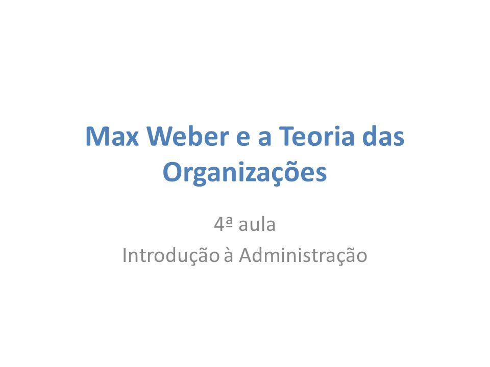 Max Weber e a Teoria das Organizações 4ª aula Introdução à Administração