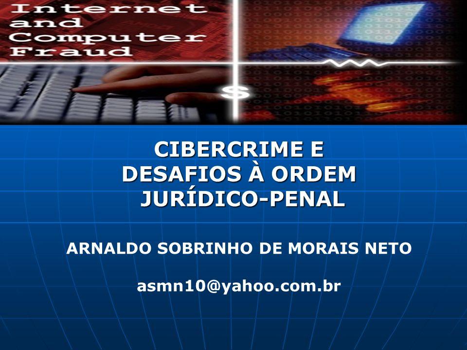 CIBERCRIME E DESAFIOS À ORDEM JURÍDICO-PENAL JURÍDICO-PENAL ARNALDO SOBRINHO DE MORAIS NETO asmn10@yahoo.com.br