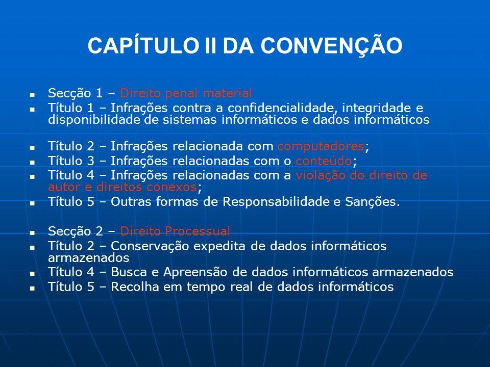 CAPÍTULO II DA CONVENÇÃO Secção 1 – Direito penal material Título 1 – Infrações contra a confidencialidade, integridade e disponibilidade de sistemas
