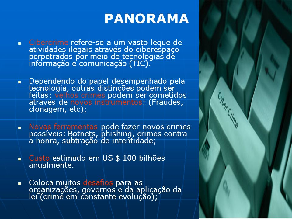 PANORAMA Cibercrime refere-se a um vasto leque de atividades ilegais através do ciberespaço perpetrados por meio de tecnologias de informação e comuni