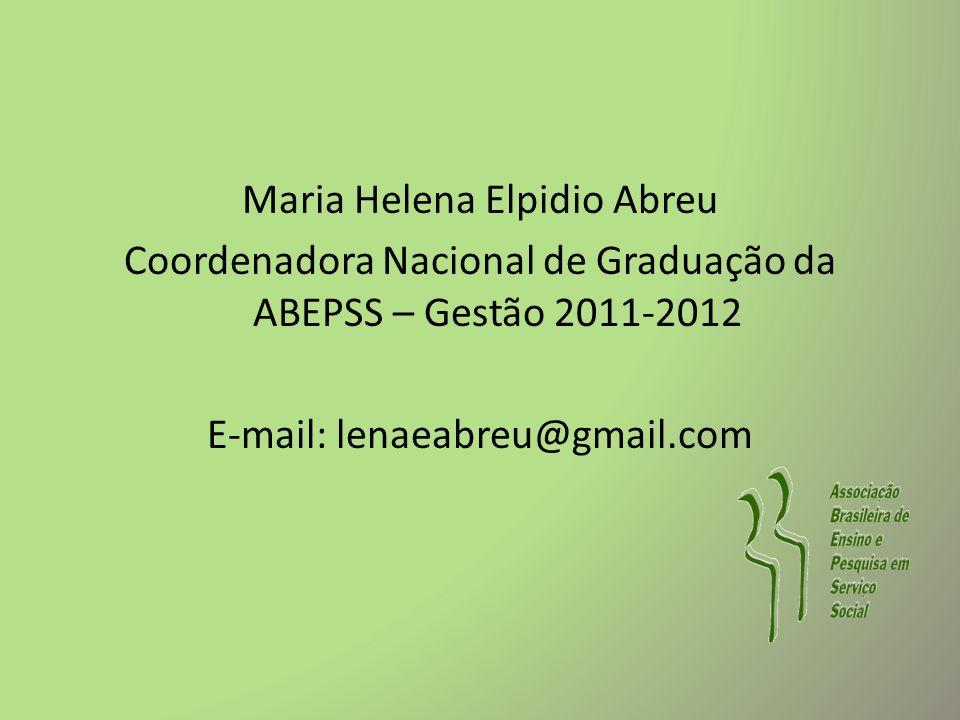 Maria Helena Elpidio Abreu Coordenadora Nacional de Graduação da ABEPSS – Gestão 2011-2012 E-mail: lenaeabreu@gmail.com
