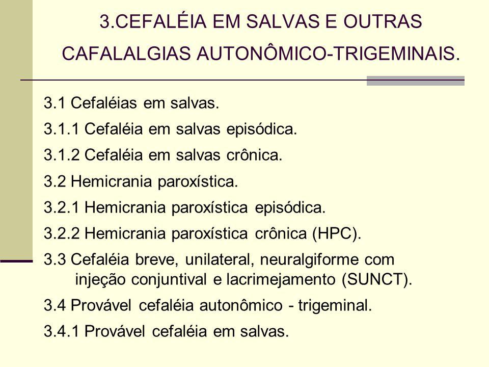 3.CEFALÉIA EM SALVAS E OUTRAS CAFALALGIAS AUTONÔMICO-TRIGEMINAIS. 3.1 Cefaléias em salvas. 3.1.1 Cefaléia em salvas episódica. 3.1.2 Cefaléia em salva