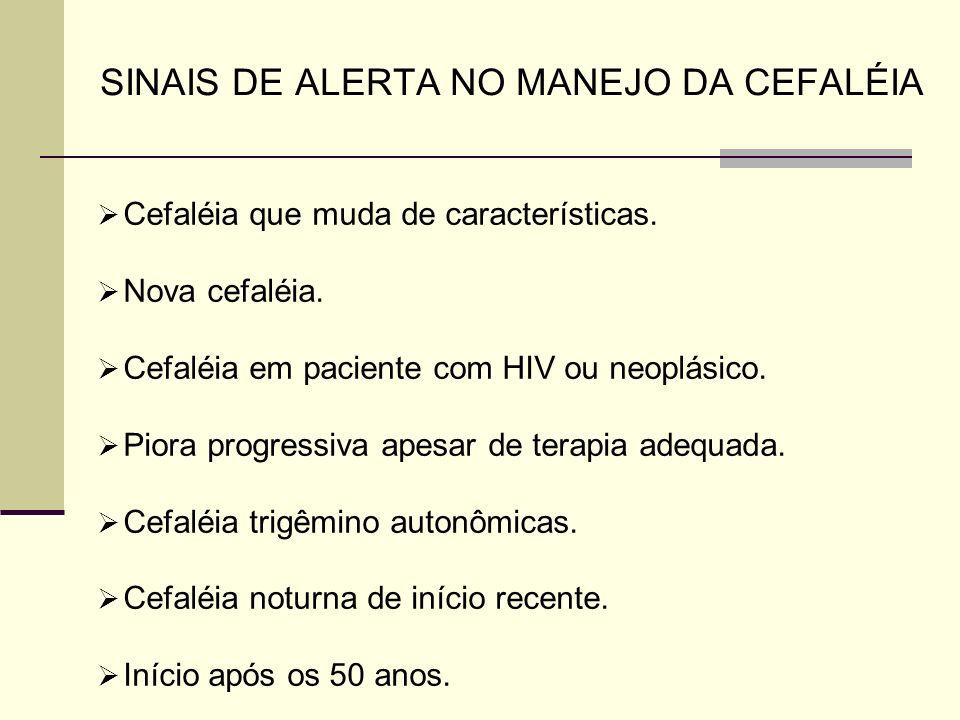 SINAIS DE ALERTA NO MANEJO DA CEFALÉIA Cefaléia que muda de características. Nova cefaléia. Cefaléia em paciente com HIV ou neoplásico. Piora progress