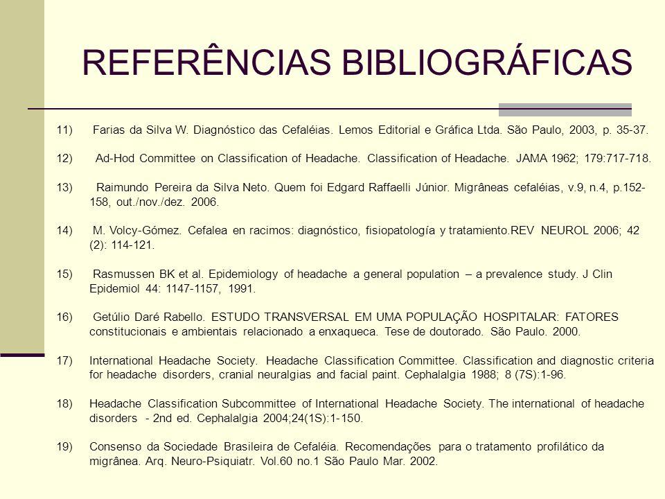 11) Farias da Silva W. Diagnóstico das Cefaléias. Lemos Editorial e Gráfica Ltda. São Paulo, 2003, p. 35-37. 12) Ad-Hod Committee on Classification of