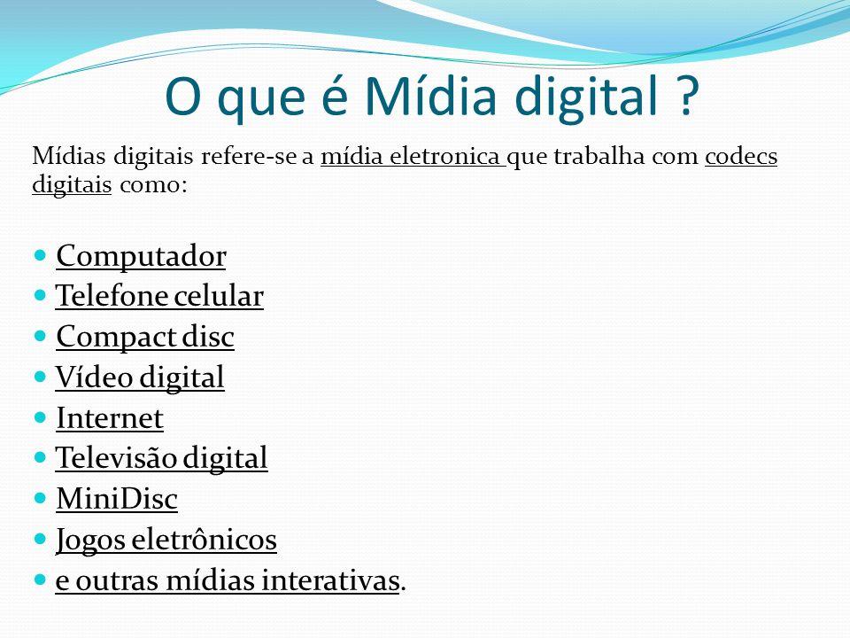 O que é Mídia digital ? Mídias digitais refere-se a mídia eletronica que trabalha com codecs digitais como: Computador Telefone celular Compact disc V