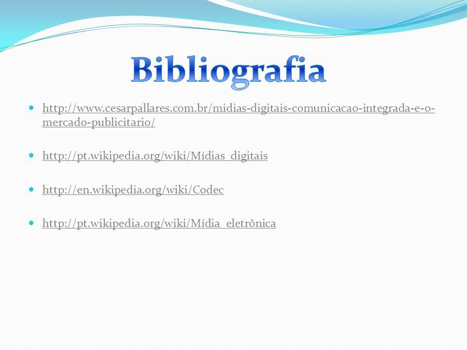 http://www.cesarpallares.com.br/midias-digitais-comunicacao-integrada-e-o- mercado-publicitario/ http://pt.wikipedia.org/wiki/Mídias_digitais http://e